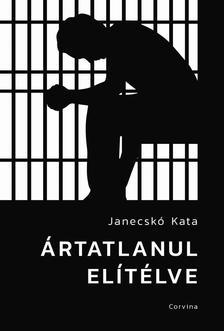 Janecskó Katalin - Ártatlanul elítélve