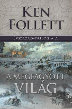 Ken Follett - A MEGFAGYOTT VILÁG - ÉVSZÁZAD TRILÓGIA 2.