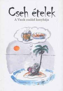 Vnuk Katalin ,  Vnuk Milos - Cseh ételek - A Vnuk család konyhája