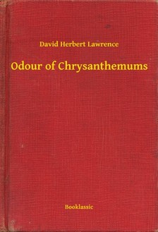 DAVID HERBERT LAWRENCE - Odour of Chrysanthemums [eKönyv: epub, mobi]