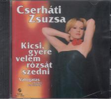 KICSI, GYERE VELEM RÓZSÁT SZEDNI CD ÉNEK: CSERHÁTI ZSUZSA