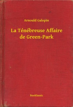 Galopin, Arnould - La Ténébreuse Affaire de Green-Park [eKönyv: epub, mobi]