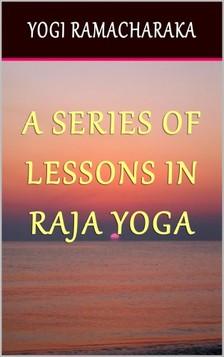 Yogi Ramacharaka - A Series of Lessons in Raja Yoga [eKönyv: epub, mobi]