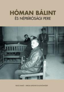 szerk. Ujváry Gábor - Hóman Bálint és népbírósági pere Második, javított, névmutatóval bővített kiadás
