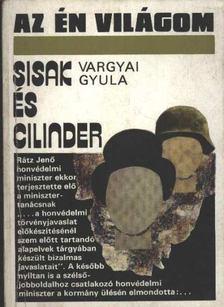 Vargyai Gyula - Sisak és cilinder [antikvár]
