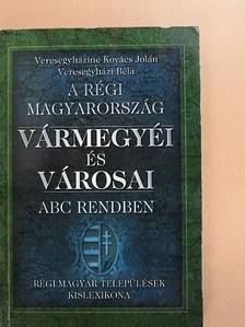 Veresegyházi Béla - A régi Magyarország vármegyéi és városai [antikvár]