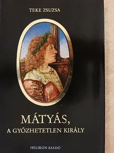 Teke Zsuzsa - Mátyás, a győzhetetlen király [antikvár]