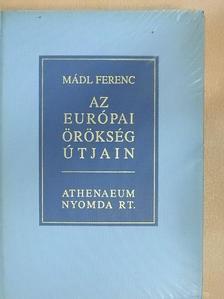 Mádl Ferenc - Az európai örökség útjain [antikvár]
