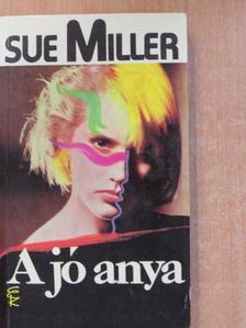 Sue Miller - A jó anya [antikvár]