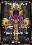 Késmárki László - A gyógyulás kulcsa - A pszichoszomatika nagy könyve