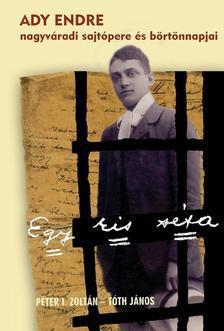 Péter I. Zoltán - Tóth János - Egy kis séta - Ady Endre nagyváradi sajtópere és börtönnapjai