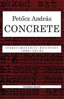 PETŐCZ ANDRÁS - CONCRETE. Experimentális költészet 1980-2018