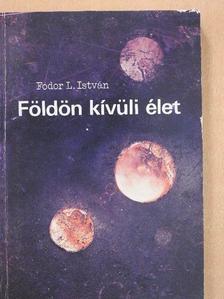 Fodor L. István - Földön kívüli élet [antikvár]