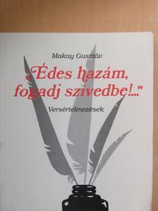 """Makay Gusztáv - """"Édes hazám, fogadj szívedbe!..."""" [antikvár]"""