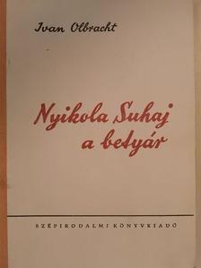 Ivan Olbracht - Nyikola Suhaj, a betyár [antikvár]