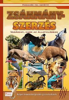 Zsákmányszerzés - Vadászat, harc az állatvilágban - Képes ismeretterjesztés gyerekeknek