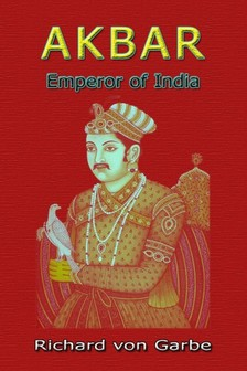 Garbe Dr. Richard Von - Akbar: Emperor of India [eKönyv: epub, mobi]