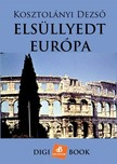 KOSZTOLÁNYI DEZSŐ - Elsüllyedt Európa [eKönyv: epub, mobi]