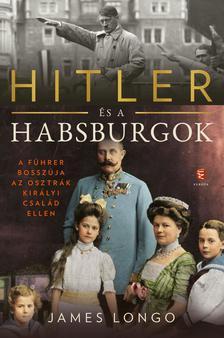 Longo, James M. - Hitler és a Habsburgok - A Führer bosszúja az osztrák királyi család ellen