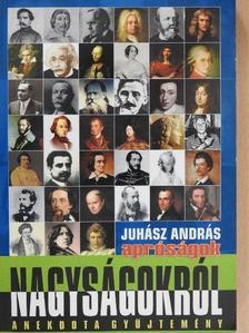Juhász András - Apróságok - nagyságokról I. [antikvár]