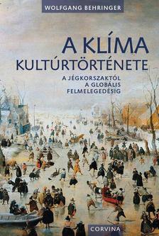 Wolfgang Behringer - A klíma kultúrtörténete - A jégkorszaktól a globális felmelegedésig