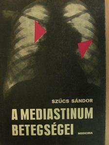 Szűcs Sándor - A mediastinum betegségei [antikvár]