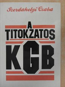 Szerdahelyi Csaba - A titokzatos KGB [antikvár]