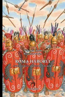 Weiszhár Attila, Weiszhár Balázs - Róma háborúi - A királyság és a köztársaság kora