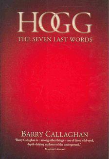 CALLAGHAN, BARRY - Hogg - The Seven Last Words [antikvár]