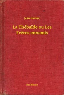 JEAN RACINE - La Thébaide ou Les Freres ennemis [eKönyv: epub, mobi]