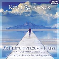 Kövi Szabolcs - Az Ihletuniverzum 1. rész Hangoskönyv zenével. Elmondja: Szabó Sipos Barnabás