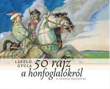 László Gyula - 50 rajz a honfoglalókról