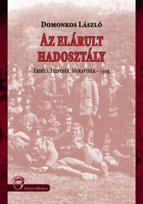 Domonkos László - Az elárult hadosztály - Erdély, Felvidék, Muravidék - 1919
