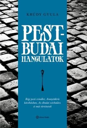 KRÚDY GYULA - Pest-Budai hangulatok [eKönyv: epub, mobi]