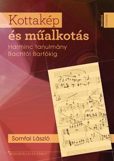 SOMFAI LÁSZLÓ - Kottakép és műalkotás. Harminc tanulmány Bachtól Bartókig