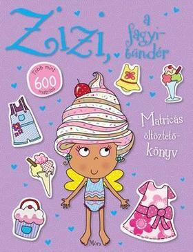 Zizi, a fagyitündér - Több mint 600 matrica Matricás öltöztetőkönyv ###