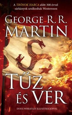George R. R. Martin - Tűz és vér - A tűz és jég dala ###