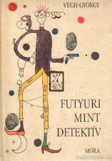 Végh György - Futyuri mint detektív [antikvár]