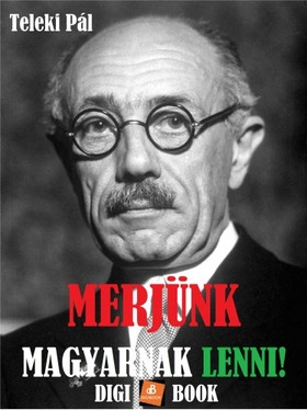 Teleki Pál - Merjünk magyarnak lenni! [eKönyv: epub, mobi]