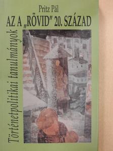 """Pritz Pál - Az a """"rövid"""" 20. század (dedikált példány) [antikvár]"""
