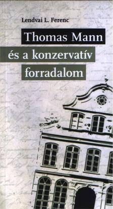 Lendvai L. Ferenc - Thomas Mann és a konzervatív forradalom [antikvár]