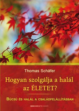 Schäfer, Thomas - Hogyan szolgálja a halál az életet? - Búcsú és halál a családfelállításban