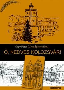 NAGY PÉTER - Ó, kedves Kolozsvár! [eKönyv: epub, mobi]