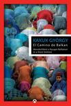 Kakuk György - El Camino de Balkan - Menekültként a Nyugat-Balkánon és a Közel-Keleten