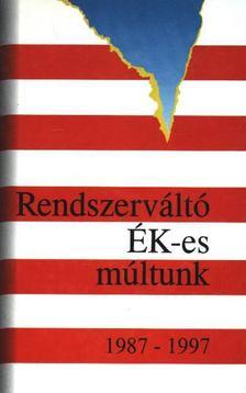 Dr.Horváth Csaba - Rendszerváltó Ék-es múltunk 1987-1997 [antikvár]