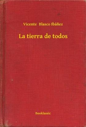 Vicente Blasco Ibánez - La tierra de todos [eKönyv: epub, mobi]