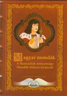 Editura Kedvenc Kiadó - A Hunyadiak nemzetsége: Mondák Mátyás királyról