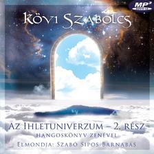 Kövi Szabolcs - Az Ihletuniverzum 2. rész Hangoskönyv zenével. Elmondja: Szabó Sipos Barnabás