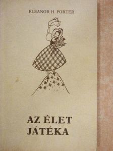 Eleanor H. Porter - Az élet játéka [antikvár]