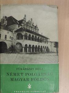 Pukánszky Béla - Német polgárság magyar földön [antikvár]